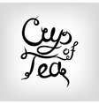Hand-drawn Lettering Cup of Tea vector image vector image
