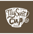 Hand drawn vintage quote for coffee themedMy sweet vector image vector image