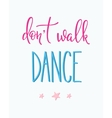 Dont walk Dance quote typography vector image vector image