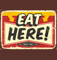 eat here vintage restaurant tin sign vector image vector image