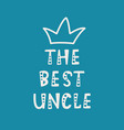handwritten lettering of the best uncle on blue vector image vector image