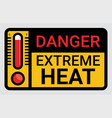 high temperature warning square sign extreme heat vector image vector image