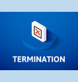 termination isometric icon isolated on color vector image vector image