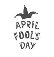handwritten lettering of april fools day on white vector image