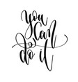 you can do it - hand lettering text positive quote vector image