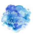 Quote every day is a new adventure