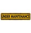 under maintenance vintage rusty metal sign vector image