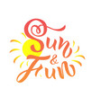 hand drawn lettering of phrase sun and fun with vector image