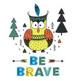 owl be brave in scandinavian style vector image vector image