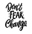 dont fear change lettering phrase on white vector image