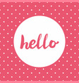 hello sign in frame on pink background with dots vector image