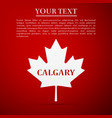 canadian maple leaf with city name calgary flat vector image