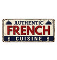 authentic french cuisine vintage rusty metal sign vector image vector image