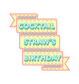 coctail straws birthday greeting emblem vector image