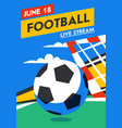 football web banner live stream match football vector image