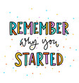 hand drawn lettering remember why you started vector image