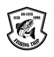 big catch fishing trip emblem template with vector image vector image