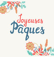 french easter greeting card joyeuses paques with vector image vector image