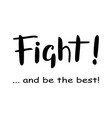 fight and be the best in black on white vector image