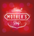 happy mother day card with bokeh background vector image vector image