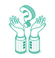 isometric hands hold big question mark outline vector image