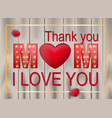 love mother day card wood texture vector image