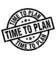 time to plan round grunge black stamp vector image vector image