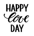 happy love day hand drawn creative calligraphy vector image vector image