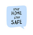 stay home stay safe message in a speech bubble vector image vector image