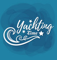 white lettering yachting time vector image vector image