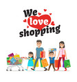 we love shopping concept and family with purchases vector image vector image