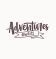 adventure awaits motivational message or phrase vector image vector image