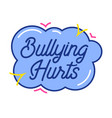 bulling hurts typography in cloud with colorful vector image vector image