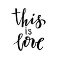this is love hand drawn creative calligraphy and vector image vector image