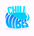 chill vibes banner with typography in blue color vector image