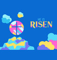 he is risen happy easter greeting card vector image