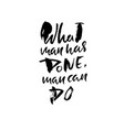 what man has done man can do hand drawn lettering vector image