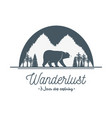 wanderlust label with forest scene and grizzly vector image vector image