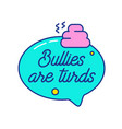 anti bullying concept bullies are turds vector image vector image