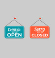 come in we are open sorry were closed icon sign vector image