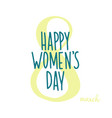 happy womens day card march 8 green handwritten vector image vector image
