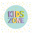 kids zone funny colourful sign letters vector image