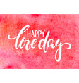 happy love day hand drawn calligraphy and brush vector image vector image
