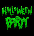 halloween party lettering phrase in slime style vector image vector image