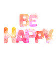 watercolor inscription be happy with splashes and vector image