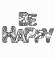 black white doodle inscription be happy with the vector image vector image