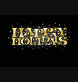 happy holidays and shiny stars in silver gold vector image vector image