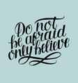 hand lettering with bible verse do not be afraid vector image vector image