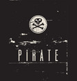 pirate label typographical vintage grunge poster vector image