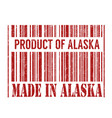 product of alaska made in alaska barcode stamp vector image